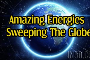 Amazing Energies Sweeping The Globe