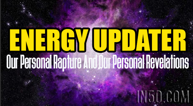 Energy Update - Our Personal Rapture And Our Personal Revelations