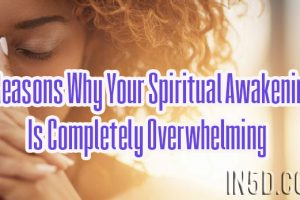 3 Reasons Why Your Spiritual Awakening Is Completely Overwhelming