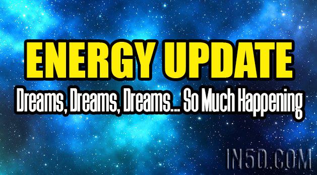 Energy Update - Dreams, Dreams, Dreams... So Much Happening