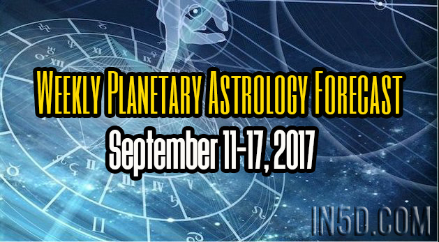 Weekly Planetary Astrology Forecast September 11-17, 2017