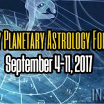 Weekly Planetary Astrology Forecast September 4-11, 2017