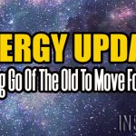 Energy Update – Letting Go Of The Old To Move Forward