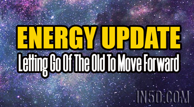 Energy Update - Letting Go Of The Old To Move Forward