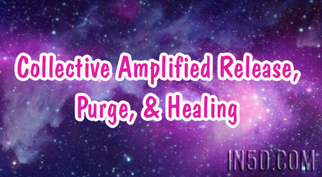 Collective Amplified Release, Purge, & Healing