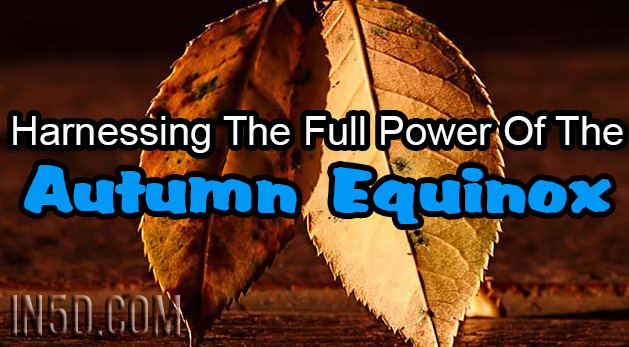 Harnessing The Full Power Of The Autumn Equinox