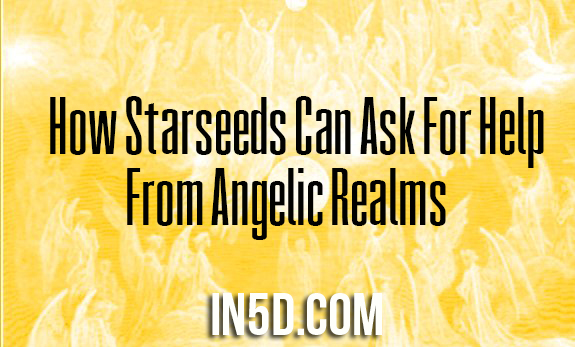 How Starseeds Can Ask For Help From Angelic Realms