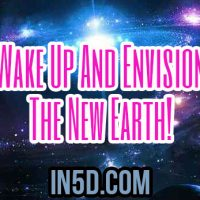 Wake Up And Envision The New Earth!
