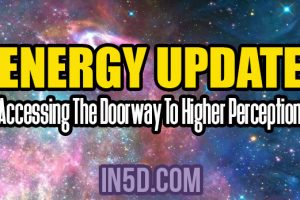 Energy Update – Accessing The Doorway To Higher Perceptions