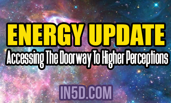Energy Update - Accessing The Doorway To Higher Perceptions