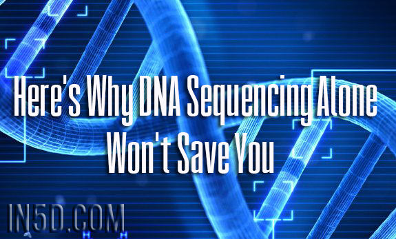 Here's Why DNA Sequencing Alone Won't Save You