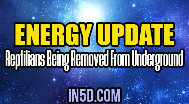 Energy Update - Reptilians Being Removed From Underground