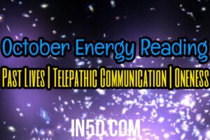October Energy Reading: Past Lives | Telepathic Communication | Oneness