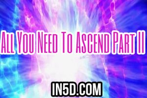 All You Need To Ascend Part II – From A 5D Perspective
