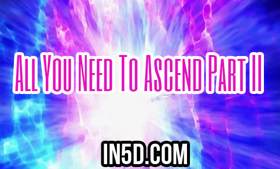 All You Need To Ascend Part II - From A 5D Perspective