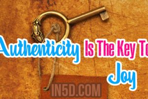 Authenticity Is The Key To Joy