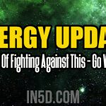 ENERGY UPDATE – Instead Of Fighting Against This – Go With This