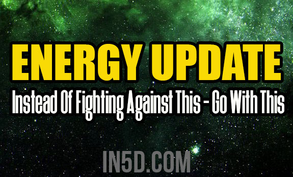 ENERGY UPDATE - Instead Of Fighting Against This - Go With This