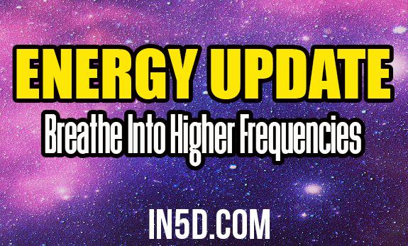 Energy Update - Breathe Into Higher Frequencies