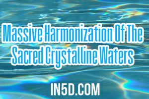 Massive Harmonization Of The Sacred Crystalline Waters