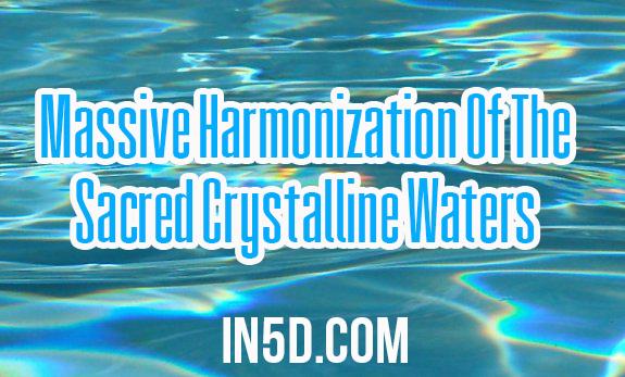 Massive Harmonization Of The Sacred Crystalline Waters