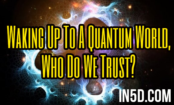 Waking Up To A Quantum World, Who Do We Trust?