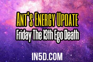 Ant's Energy Update – Friday The 13th Ego Death