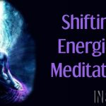 Shifting Energies Meditation