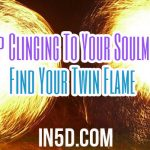 Stop Clinging To Your Soulmate – Find Your Twin Flame (The One)