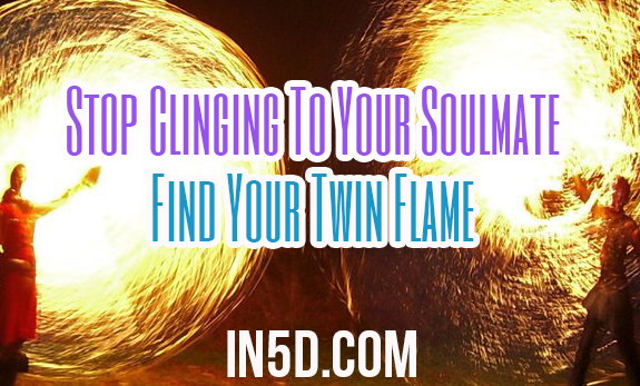 Stop Clinging To Your Soulmate - Find Your Twin Flame (The One)