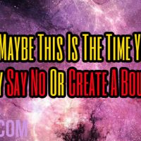 Maybe This Is The Time You Finally Say No Or Create A Boundary