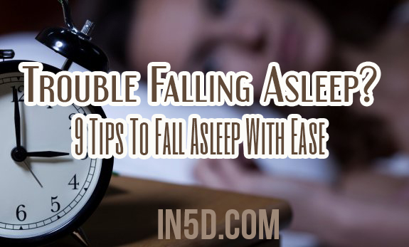Trouble Falling Asleep? 9 Tips To Fall Asleep With Ease
