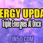 Energy Update – Triple Energies At Once