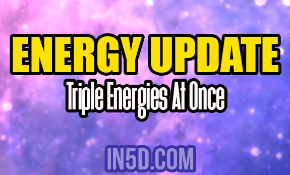 Energy Update - Triple Energies At Once