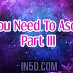 All You Need To Ascend Part III – From A 5D Perspective
