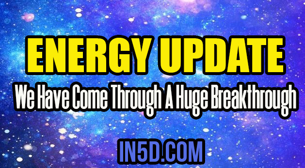 Energy Update - We Have Come Through A Huge Breakthrough