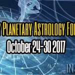 Weekly Planetary Astrology Forecast October 24-30 2017