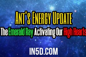 Ant's Energy Update – The Emerald Ray Activating Our High Hearts