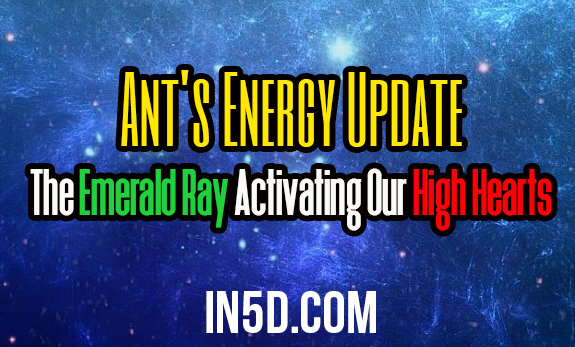 Ant's Energy Update - The Emerald Ray Activating Our High Hearts