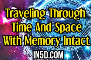 Traveling Through Time And Space With Memory Intact