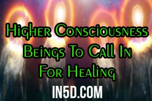 Higher Consciousness Beings To Call In For Healing