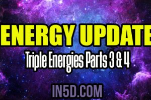 Energy Update – Triple Energies Parts 3 & 4