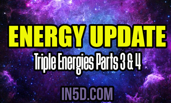 Energy Update - Triple Energies Parts 3 & 4