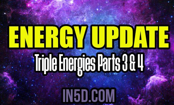 Energy Update - Triple Energies Parts 3 & 4