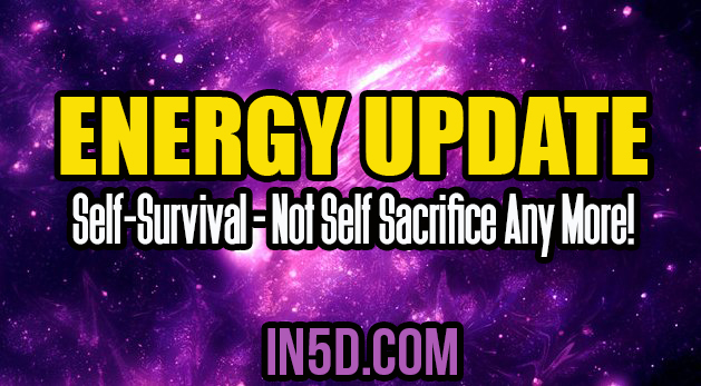Energy Update - Self-Survival - Not Self Sacrifice Any More!