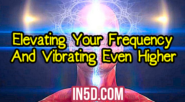 Elevating your frequency and vibrating even higher