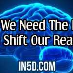 Why We Need The Mind To Shift Our Reality