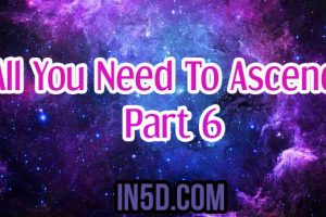 All You Need To Ascend – Part 6 From A 5D Perspective
