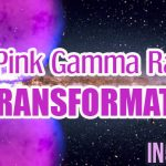 Pink Gamma Ray Of TRANSFORMATION!