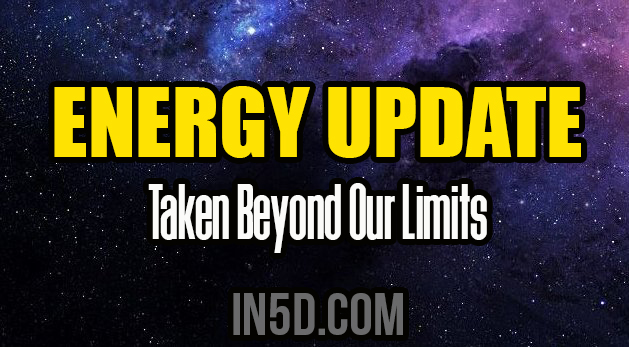 Energy Update - Taken Beyond Our Limits